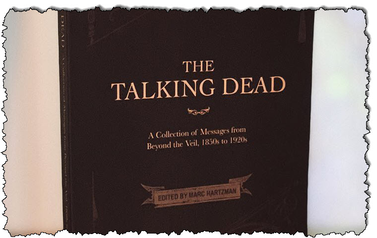 The Talking Dead: A Collection of Messages from Beyond the Veil, 1850s-1920s. (Curious Publications)
